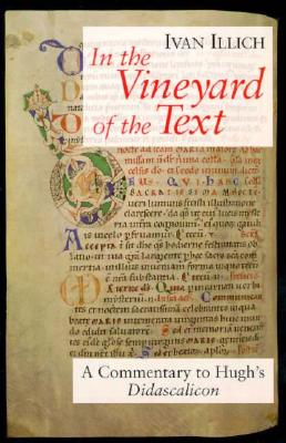 In the Vineyard of the Text By Illich, Ivan